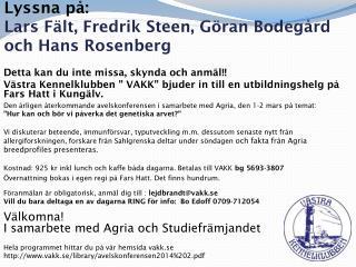 Lyssna på:  Lars Fält, Fredrik Steen, Göran  Bodegård och Hans Rosenberg