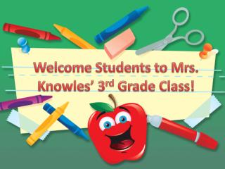 Welcome Students  to Mrs. Knowles' 3 rd  Grade Class!