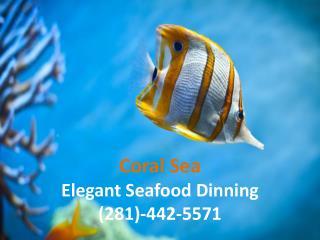 Coral Sea Elegant Seafood Dinning (281)-442-5571
