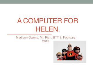 A computer for Helen.