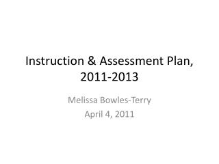 Instruction & Assessment Plan, 2011-2013