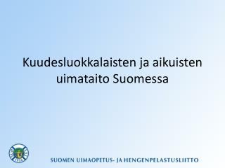 Kuudesluokkalaisten ja aikuisten uimataito Suomessa
