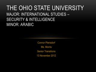 The Ohio State University  Major: International Studies – Security & Intelligence  Minor: Arabic