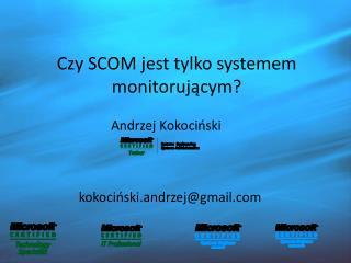 Czy SCOM jest tylko systemem monitorującym?