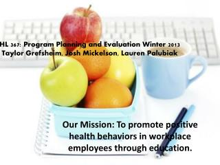 Our Mission: To promote positive health behaviors in workplace employees through education.