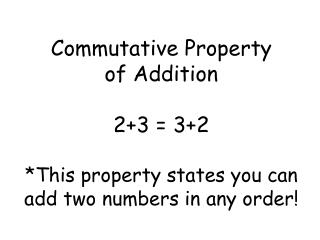 Commutative Property  of Addition 2+3 = 3+2
