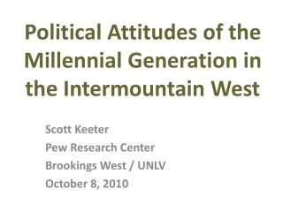 Scott Keeter Pew Research Center Brookings West / UNLV October 8, 2010