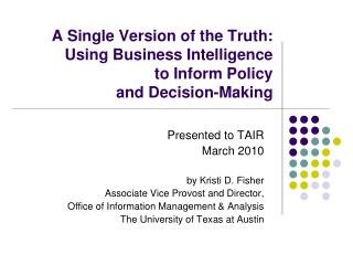 A Single Version of the Truth:  Using Business Intelligence  to Inform Policy  and Decision-Making
