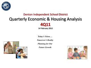 Denton Independent School District Quarterly Economic & Housing Analysis 4Q11 14 February 2012