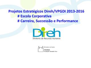 Projetos Estrat�gicos Direh /VPGDI 2013-2016 #  Escola Corporativa