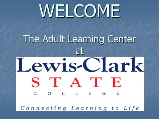WELCOME  The Adult Learning Center at