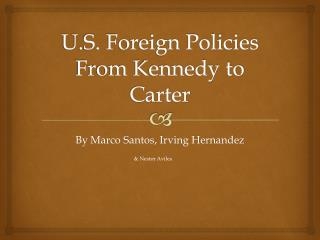 U.S. Foreign Policies From Kennedy to Carter