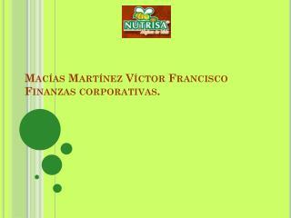 Macías Martínez Víctor  Francisco Finanzas corporativas.