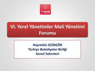 VI. Yerel Yönetimler Mali Yönetimi Forumu
