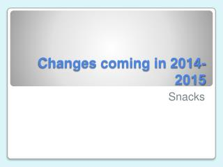 Changes coming in  2014-2015