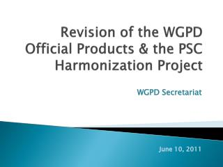 Revision  of  the WGPD Official Products  &  the PSC Harmonization  Project