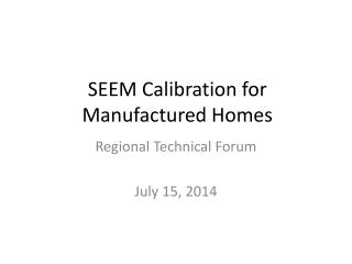 SEEM Calibration for Manufactured Homes