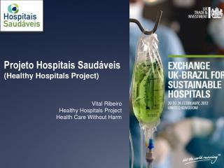Projeto Hospitais Saudáveis ( Healthy Hospitals  Project) Vital  Ribeiro Healthy Hospitals Project