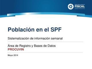 Población en el SPF Sistematización  de información  semanal Área de Registro y Bases de Datos