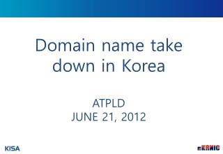 Domain name take down in Korea ATPLD JUNE 21, 2012