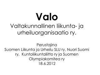 Valo Valtakunnallinen liikunta- ja urheiluorganisaatio ry. Perustajina