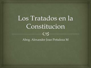 Los Tratados en la  Constitucion