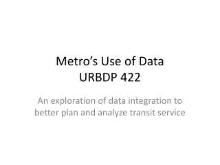 Metro's Use of Data  URBDP 422