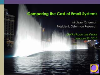 Comparing the Cost of Email Systems Michael Osterman President, Osterman Research