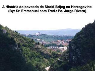 A Hist ria do povoado de Siroki-Brijeg na Herzegovina  By: Sr. Emmanuel com Trad.: Pe. Jorge Rivero