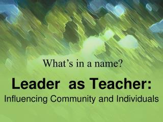 Leader  as Teacher: