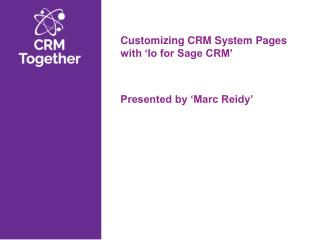 Customizing CRM System Pages with 'Io for Sage CRM' Presented by 'Marc Reidy'