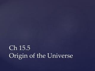 Ch 15.5 Origin  of the Universe