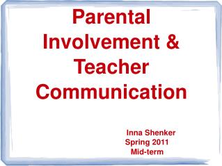 Parental Involvement &    Teacher  Communication Inna  Shenker  Spring  2011  Mid -term