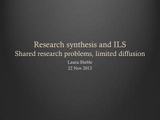 Research synthesis and  ILS  Shared  research problems, limited diffusion