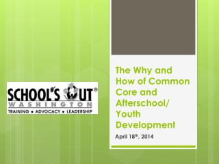 The Why and How of Common Core and Afterschool/ Youth Development
