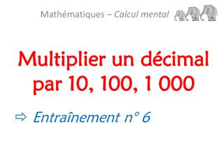 Multiplier un décimal par 10, 100, 1 000