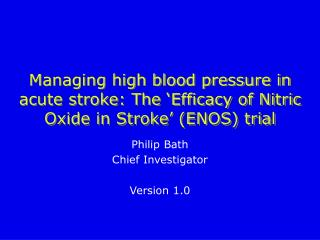 Managing high blood pressure in acute stroke: The  Efficacy of Nitric Oxide in Stroke  ENOS trial