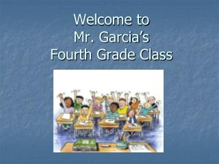 Welcome to  Mr. Garcia's Fourth Grade Class
