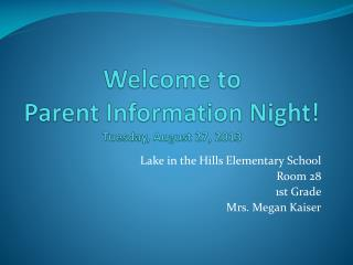 Welcome to  Parent Information Night! Tuesday, August 27, 2013