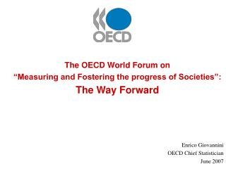 The OECD World Forum on   Measuring and Fostering the progress of Societies :  The Way Forward