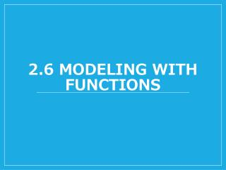 2.6 Modeling with functions