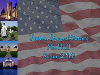 United States History Mr. Hall  Room 2312