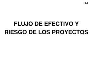 FLUJO DE EFECTIVO Y  RIESGO DE LOS PROYECTOS