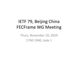 IETF 79, Beijing  China FECFrame WG Meeting
