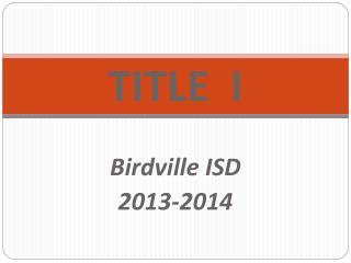 TITLE  I Birdville ISD 2013-2014