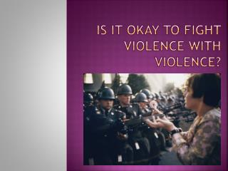 Is it okay to fight violence with violence?