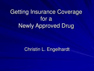 Getting Insurance Coverage for a  Newly Approved Drug