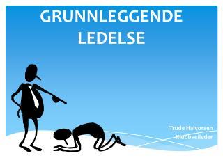 GRUNNLEGGENDE LEDELSE