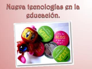 Nueva tecnologías en la educación.