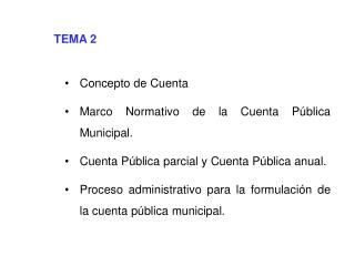 TEMA 2  Concepto de Cuenta Marco Normativo de la Cuenta P blica Municipal. Cuenta P blica parcial y Cuenta P blica anual